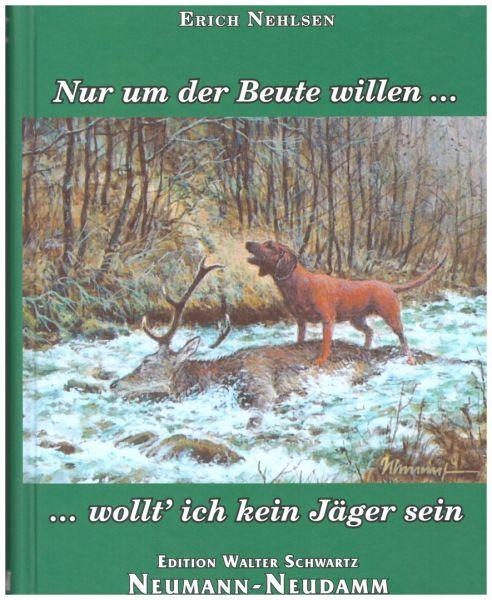 Nur um der Beute willen... ...wollt´ ich kein Jäger sein von Erich Nehlsen